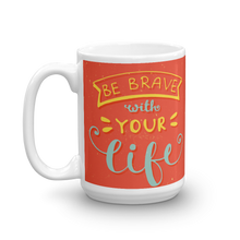 Load image into Gallery viewer, Be Brave With Your Life Mug
