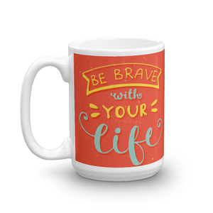 Be Brave With Your Life Mug