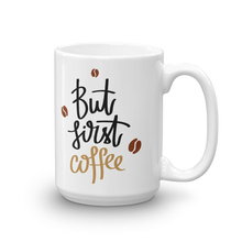 Load image into Gallery viewer, But First Coffee Mug