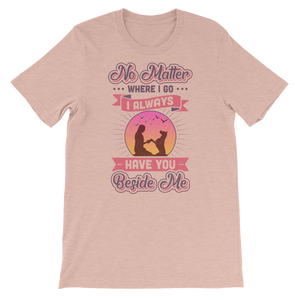 I Always Have You Beside Me Women's Tee's