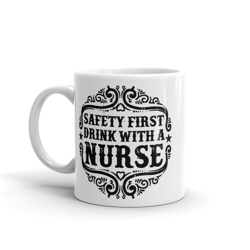 Safety First Drink With A Nurse Mug
