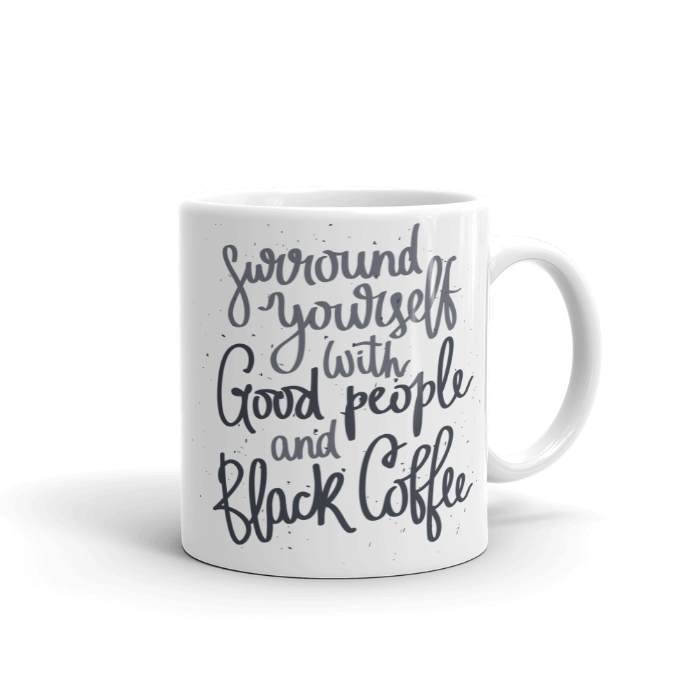 Surround Yourself With Good People And Black Coffee Mug