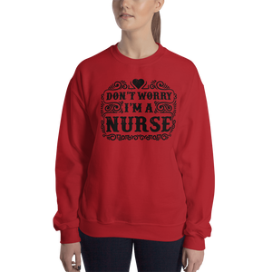Don't Worry I'm A Nurse Women's Sweatshirt
