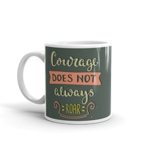 Load image into Gallery viewer, Courage Does Not Always Roar Mug