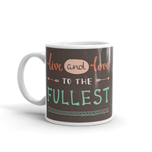 Load image into Gallery viewer, Live And Love To The Fullest Mug