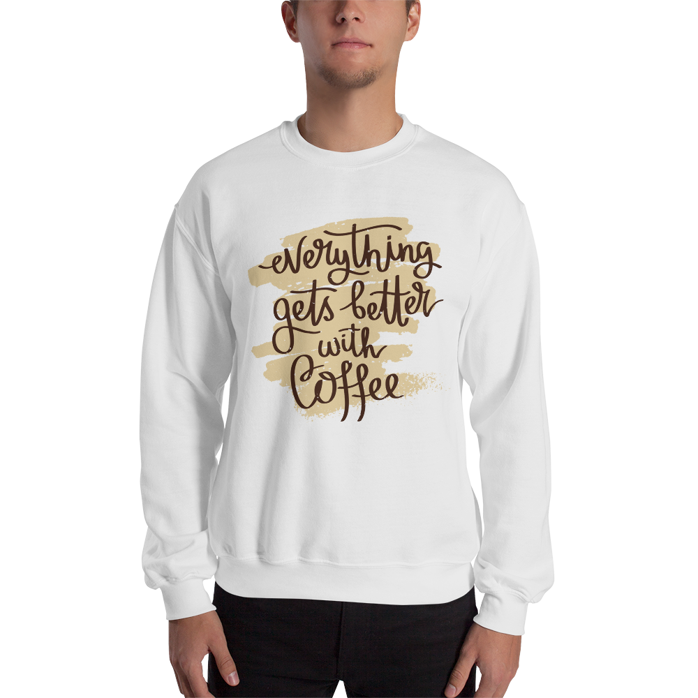 Everything Gets Better With Coffee Men's Sweatshirt
