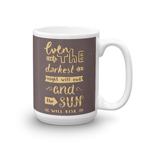 Even The Darkest Night Will End And The Sun Will Rise Mug