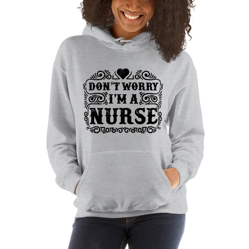 Don't Worry I'm A Nurse Women's Hoodies