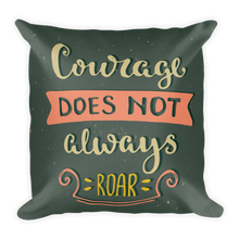 Load image into Gallery viewer, Courage Does Not Always Roar Premium Pillow