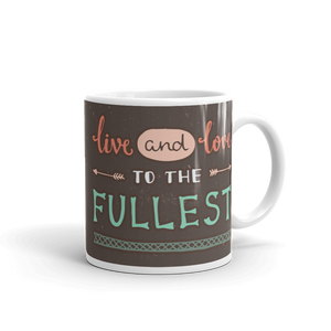 Live And Love To The Fullest Mug