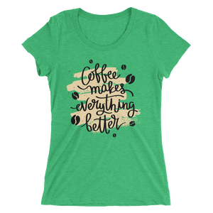 Coffee Makes Everything Better Women's Tee's