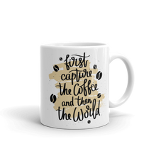 Load image into Gallery viewer, First Capture The Coffee And Then The World Mug