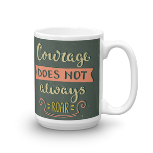 Courage Does Not Always Roar Mug