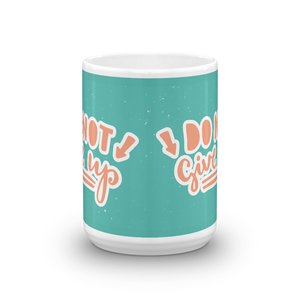 Do Not Give Up Mug