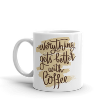 Load image into Gallery viewer, Everything Gets Better With Coffee Mug