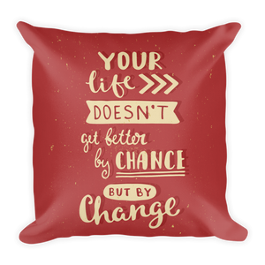Your Life Doesn't Get Better By Chance But By Change Premium Pillow