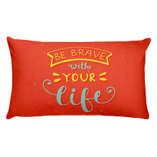 Load image into Gallery viewer, Be Brave With Your Life Premium Pillow