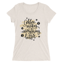 Load image into Gallery viewer, Coffee Makes Everything Better Women's Tee's