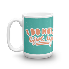 Load image into Gallery viewer, Do Not Give Up Mug