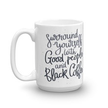 Load image into Gallery viewer, Surround Yourself With Good People And Black Coffee Mug