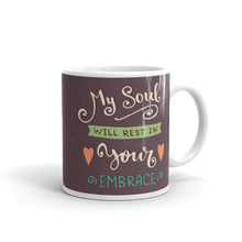 Load image into Gallery viewer, My Soul Will Rest In Your Embrace Mug