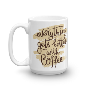 Everything Gets Better With Coffee Mug