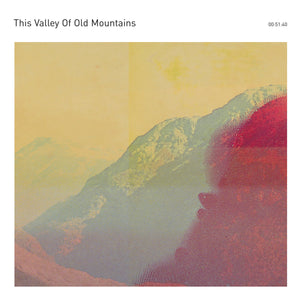 This Valley Of Old Mountains (Taylor Deupree & Federico Durand) - This Valley Of Old Mountains