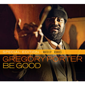 Gregory Porter - Be Good – Special Edition with Water EP & Remixes