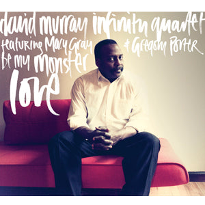 David Murray Infinity Quartet - Be My Monster Love