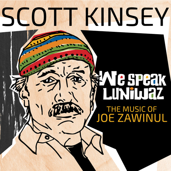 Scott Kinsey - We Speak Luniwaz (The Music of Joe Zawinul)