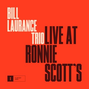 Bill Laurance Trio - Live At Ronnie Scott's