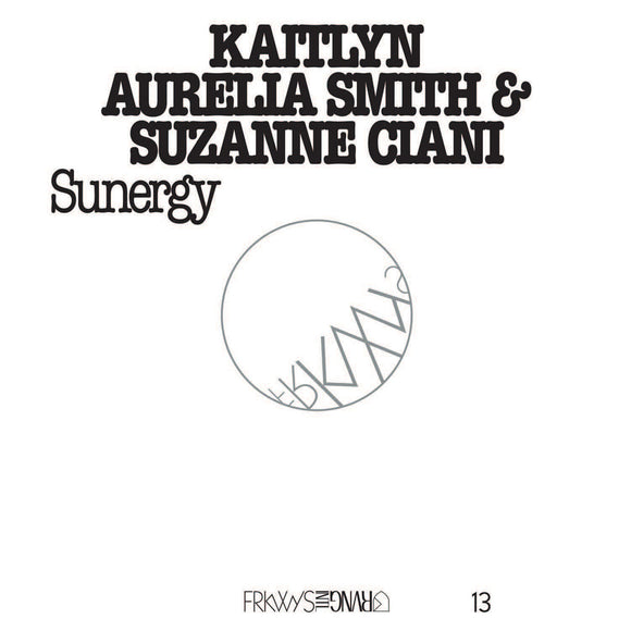 Kaitlyn Aurelia Smith + Suzanne Ciani - FRKWYS Vol.13 : Sunergy