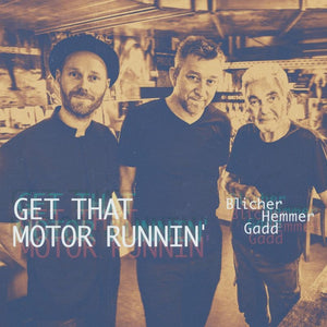 Michael Blicher, Dan Hemmer, Steve Gadd - Get That Motor Runnin'