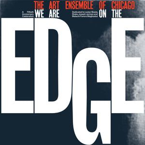 The Art Ensemble of Chicago – We Are On The Edge: A 50th Anniversary Celebration