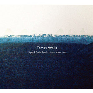 Tamas Wells - Signs I Can't Read – Live at sonorium