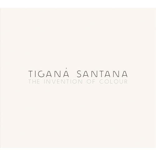 Tigana Santana - The Invention Of Colour