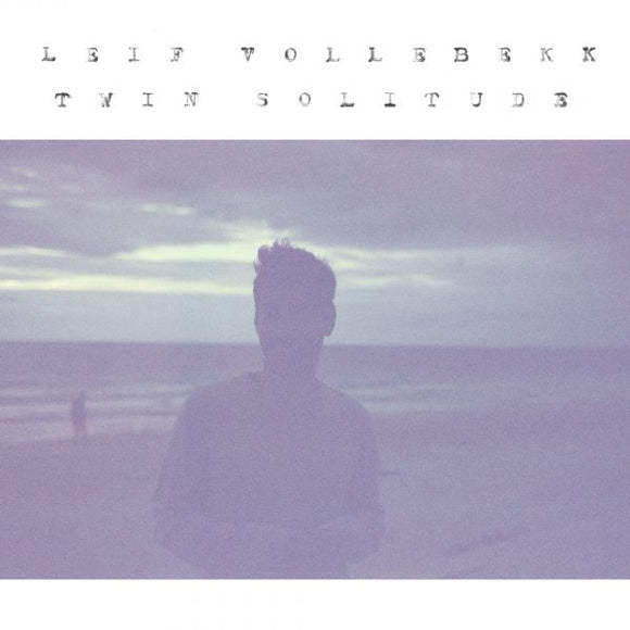 Leif Vollebekk – Twin Solitude