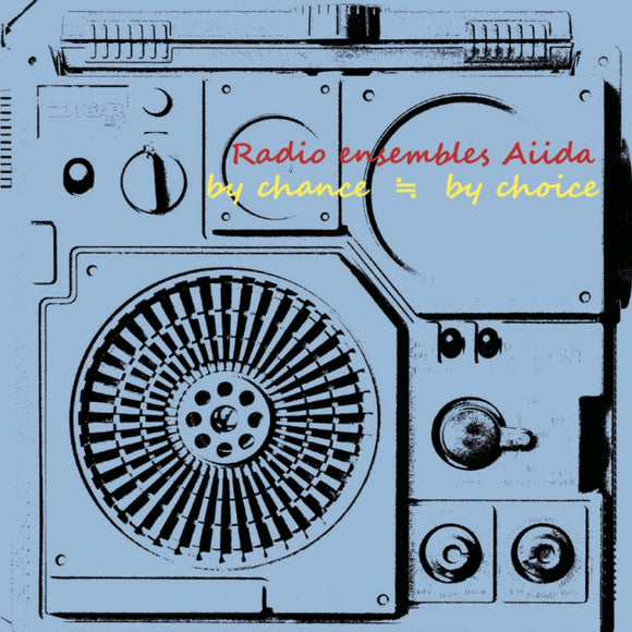 Radio ensembles Aiida - by chance ≒ by choice