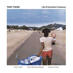 Tony Tixier - Life of Sensitive Creatures