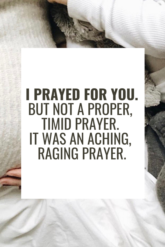 I prayed for you...