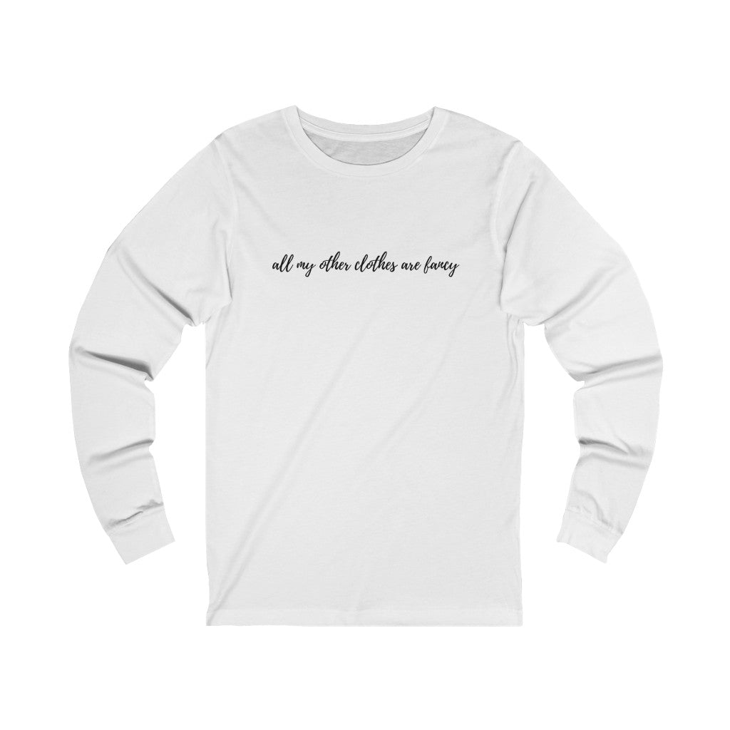 all my other clothes are fancy Unisex Jersey Long Sleeve Tee