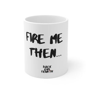 Black Women Mug| Black Woman Cup|Fire Me Then (Petty Mug Collection)