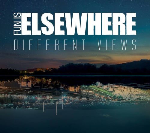 FUN IS ELSEWHERE -DIFFERENT VIEWS EP