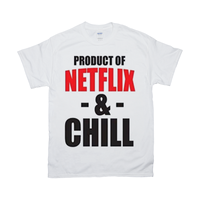 White Product of Netflix & Chill Tshirt