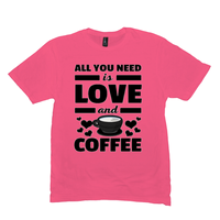 Neon Pink All You Need is Love and Coffee T-Shirts