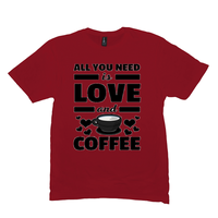 Red All You Need is Love and Coffee T-Shirts