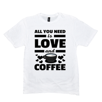White All You Need is Love and Coffee T-Shirts