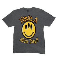 Heather Charcoal Have a Nice Day Tshirts