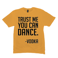 Gold Trust Me You Can Dance Tshirts