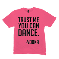 Neon Pink Trust Me You Can Dance Tshirts